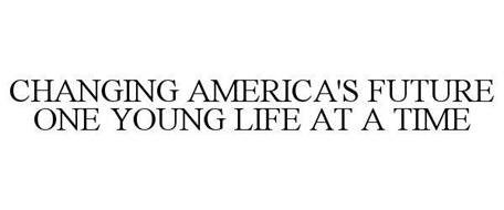 CHANGING AMERICA'S FUTURE ONE YOUNG LIFE AT A TIME