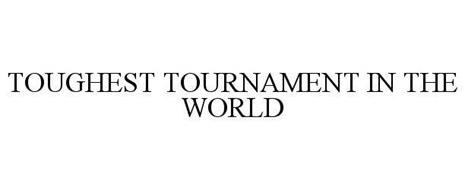 TOUGHEST TOURNAMENT IN THE WORLD