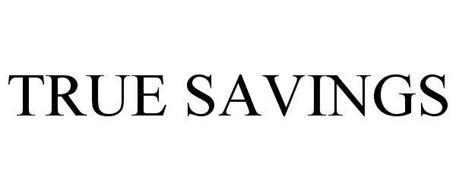 TRUE SAVINGS