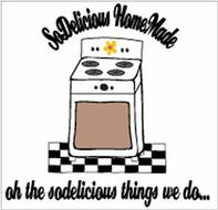 SODELICIOUS HOMEMADE OH THE SODELICIOUS THINGS WE DO...