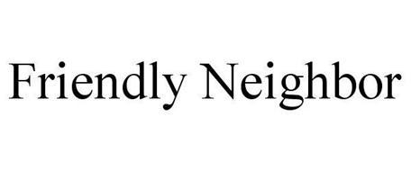 FRIENDLY NEIGHBOR