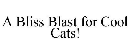 A BLISS BLAST FOR COOL CATS!