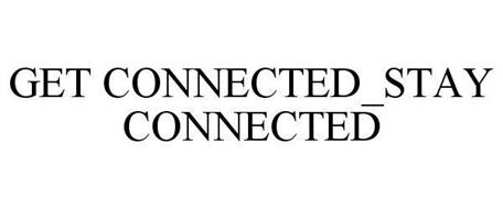 GET CONNECTED_STAY CONNECTED