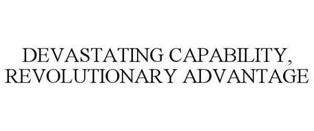 DEVASTATING CAPABILITY, REVOLUTIONARY ADVANTAGE