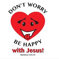 DON'T WORRY BE HAPPY WITH JESUS! MATTHEW 6:24-34