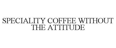 SPECIALITY COFFEE WITHOUT THE ATTITUDE