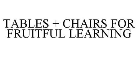 TABLES + CHAIRS FOR FRUITFUL LEARNING