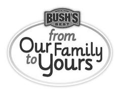 SINCE 1908 BUSH'S BEST FROM OUR FAMILY TO YOURS