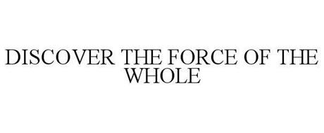 DISCOVER THE FORCE OF THE WHOLE