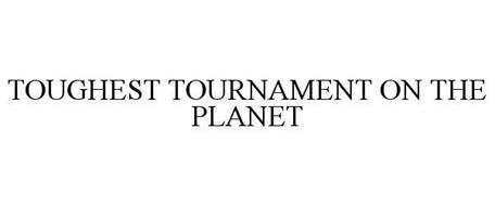 TOUGHEST TOURNAMENT ON THE PLANET