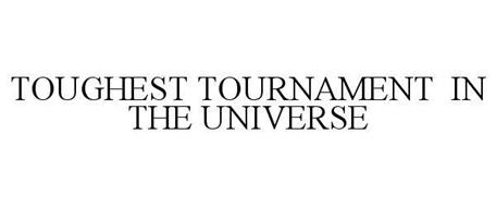 TOUGHEST TOURNAMENT IN THE UNIVERSE