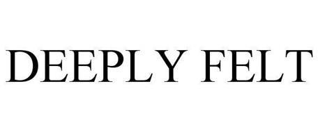 DEEPLY FELT
