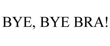 BYE, BYE BRA!