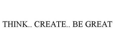THINK.. CREATE.. BE GREAT