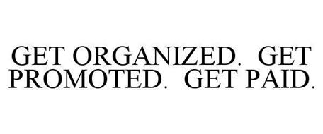 GET ORGANIZED. GET PROMOTED. GET PAID.