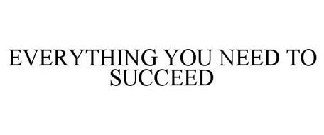 EVERYTHING YOU NEED TO SUCCEED