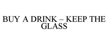 BUY A DRINK - KEEP THE GLASS