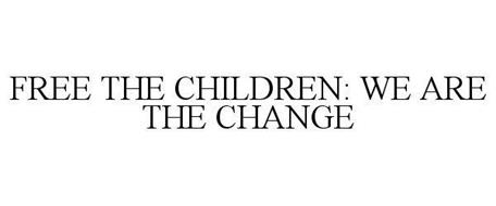 FREE THE CHILDREN: WE ARE THE CHANGE