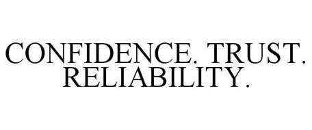 CONFIDENCE. TRUST. RELIABILITY.