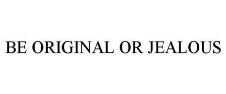 BE ORIGINAL OR JEALOUS