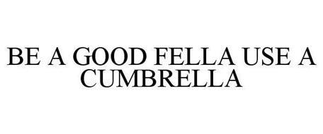 BE A GOOD FELLA USE A CUMBRELLA