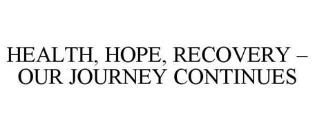 HEALTH, HOPE, RECOVERY - OUR JOURNEY CONTINUES