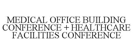MEDICAL OFFICE BUILDINGS + HEALTHCARE FACILITIES CONFERENCE