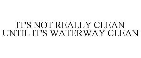 IT'S NOT REALLY CLEAN UNTIL IT'S WATERWAY CLEAN