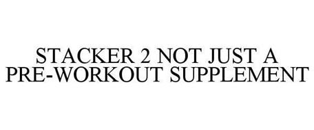STACKER 2 NOT JUST A PRE-WORKOUT SUPPLEMENT