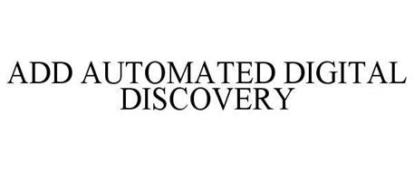 ADD AUTOMATED DIGITAL DISCOVERY