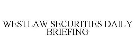 WESTLAW SECURITIES DAILY BRIEFING