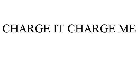 CHARGE IT CHARGE ME