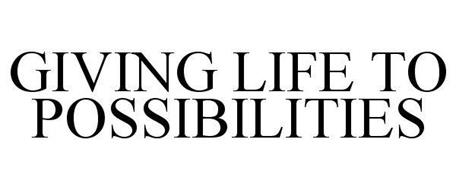 GIVING LIFE TO POSSIBILITIES