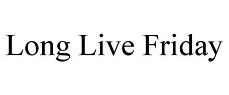 LONG LIVE FRIDAY