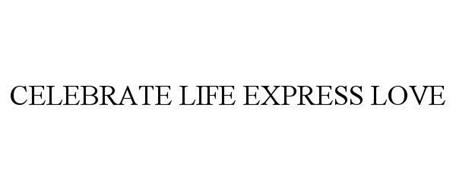 CELEBRATE LIFE EXPRESS LOVE