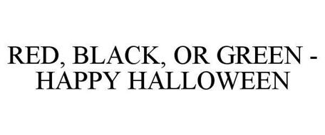 RED, BLACK, OR GREEN - HAPPY HALLOWEEN