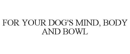 FOR YOUR DOG'S MIND, BODY AND BOWL