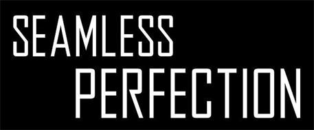 SEAMLESS PERFECTION