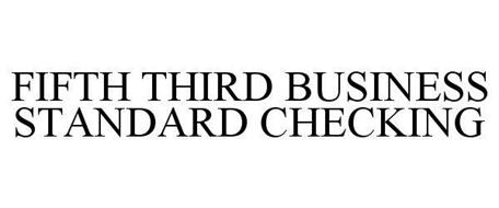 FIFTH THIRD BUSINESS STANDARD CHECKING ACCOUNT