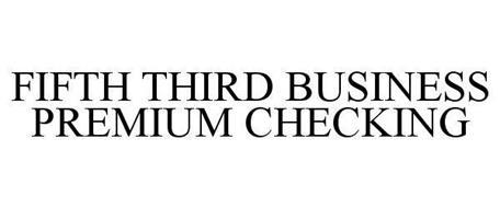 FIFTH THIRD BUSINESS PREMIUM CHECKING ACCOUNT
