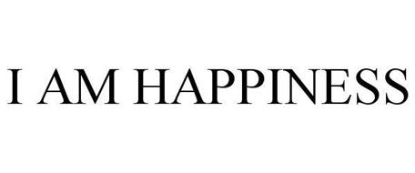 I AM HAPPINESS