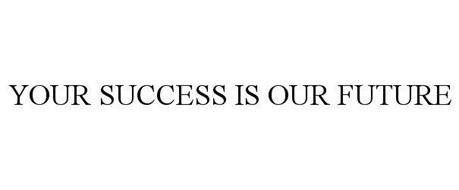 YOUR SUCCESS IS OUR FUTURE