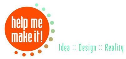 HELP ME MAKE IT! IDEA :: DESIGN :: REALITY