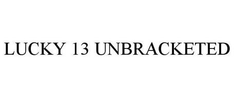 LUCKY 13 UNBRACKETED