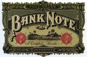 BANK NOTE A HIGH GRADE CIGAR A CERTIFIED SMOKE FULL VALUE GUARANTEED