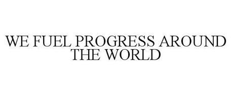 WE FUEL PROGRESS AROUND THE WORLD