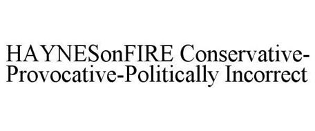 HAYNESONFIRE CONSERVATIVE-PROVOCATIVE-POLITICALLY INCORRECT