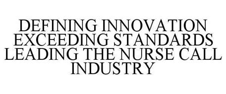 DEFINING INNOVATION EXCEEDING STANDARDS LEADING THE NURSE CALL INDUSTRY