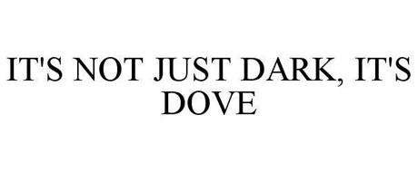 IT'S NOT JUST DARK IT'S DOVE