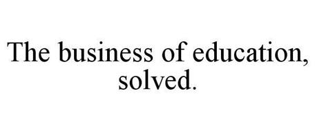 THE BUSINESS OF EDUCATION, SOLVED.